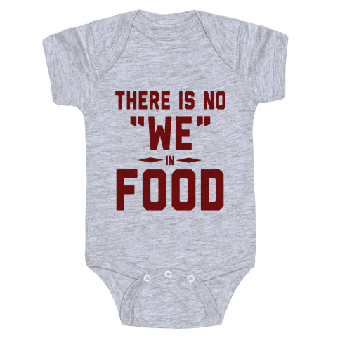"There is No ""WE"" in FOOD Baby Onesy"