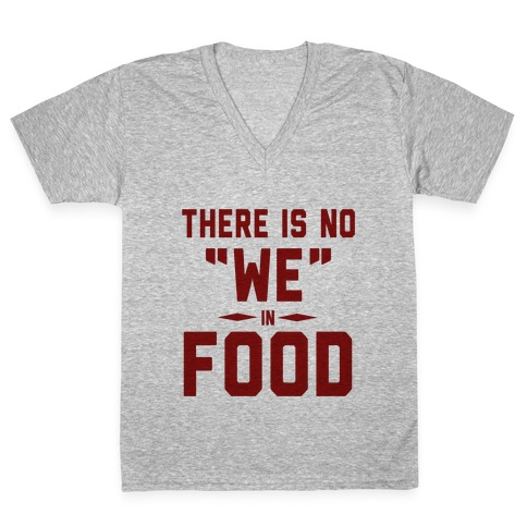 """There is No """"WE"""" in FOOD V-Neck Tee Shirt"""