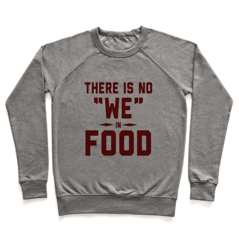 "There is No ""WE"" in FOOD Pullover"