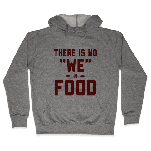"There is No ""WE"" in FOOD Hooded Sweatshirt"