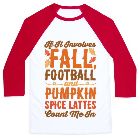 If It Involves Fall Football and Pumpkin Spice Lattes Count Me In Baseball Tee