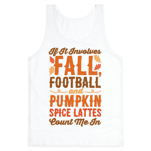 If It Involves Fall Football and Pumpkin Spice Lattes Count Me In Tank Top