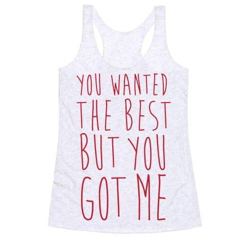 You Wanted The Best But You Got Me Racerback Tank Top