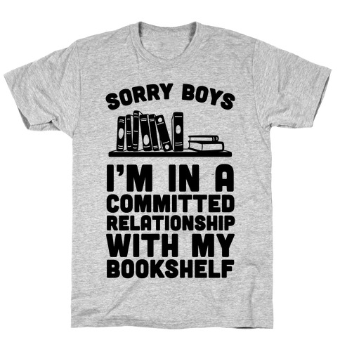 Sorry Boys, I'm In A Committed Relationship With My Bookshelf T-Shirt