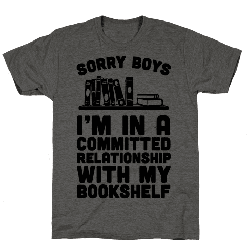 Sorry Boys, I'm In A Committed Relationship With My Bookshelf Mens T-Shirt