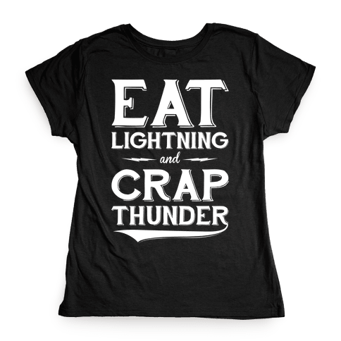 Eat Lightning And Crap Thunder Womens T-Shirt