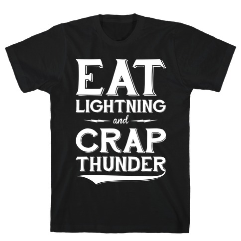 Eat Lightning And Crap Thunder T-Shirt