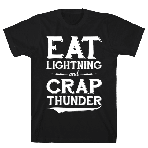 Eat Lightning And Crap Thunder Mens T-Shirt