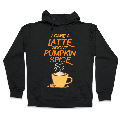 I Care a Latte (Pumpkin Spice) Hooded Sweatshirt