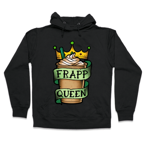 Frapp Queen Hooded Sweatshirt