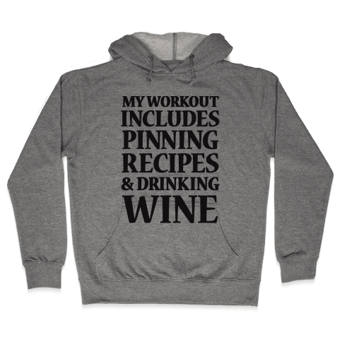 My Workout Includes Pinning Recipes And Drinking Wine Hooded Sweatshirt