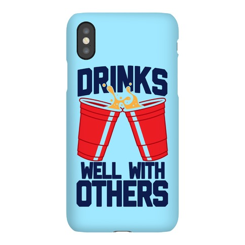 Drinks Well With Others Phone Case