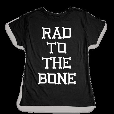 Rad To The Bone Womens T-Shirt