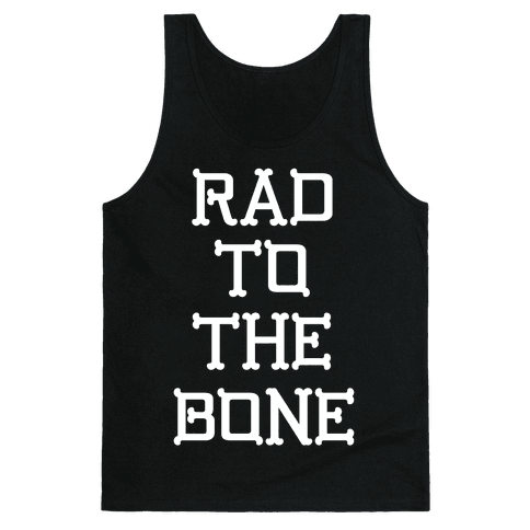 Rad To The Bone Tank Top