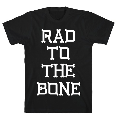 Rad To The Bone T-Shirt