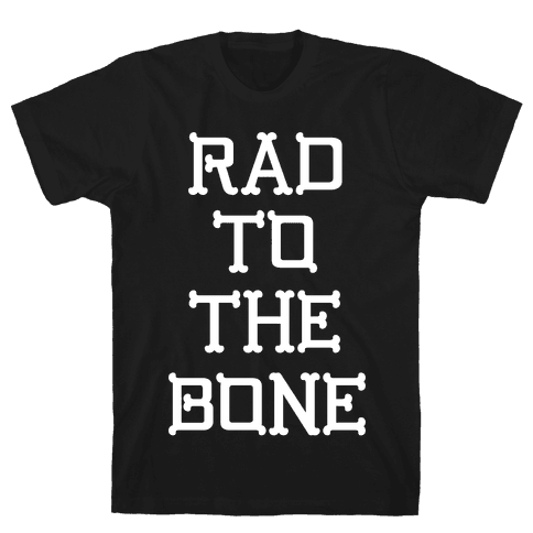 Rad To The Bone Mens T-Shirt