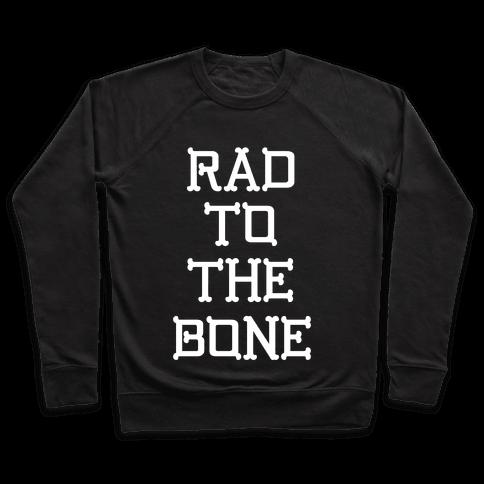 Rad To The Bone Pullover