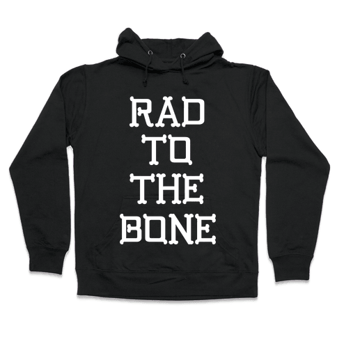 Rad To The Bone Hooded Sweatshirt