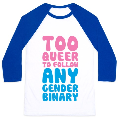 Too Queer To Follow Any Gender Binary Baseball Tee
