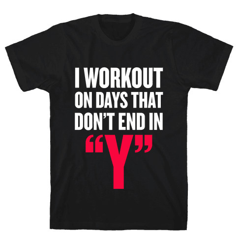 "I Workout on Days that don't End in ""Y"" Mens T-Shirt"