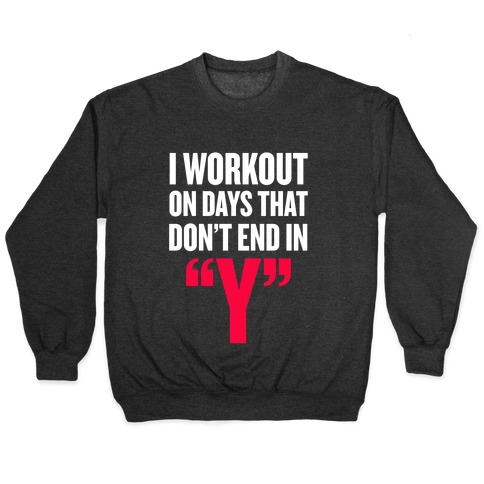 """I Workout on Days that don't End in """"Y"""" Pullover"""