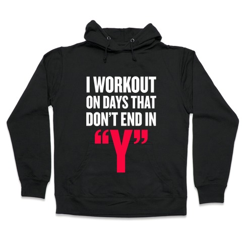 """I Workout on Days that don't End in """"Y"""" Hooded Sweatshirt"""