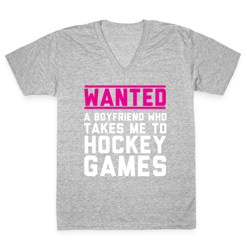 Wanted: A Boyfriend Who Takes Me To Hockey Games V-Neck Tee Shirt