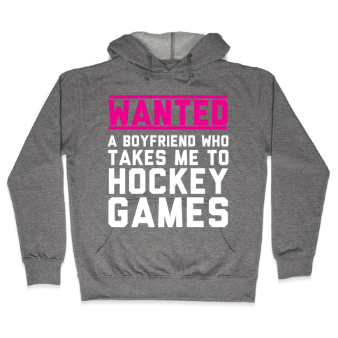 Wanted: A Boyfriend Who Takes Me To Hockey Games Hooded Sweatshirt