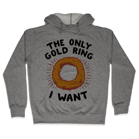 The Only Gold Ring I Want Hooded Sweatshirt