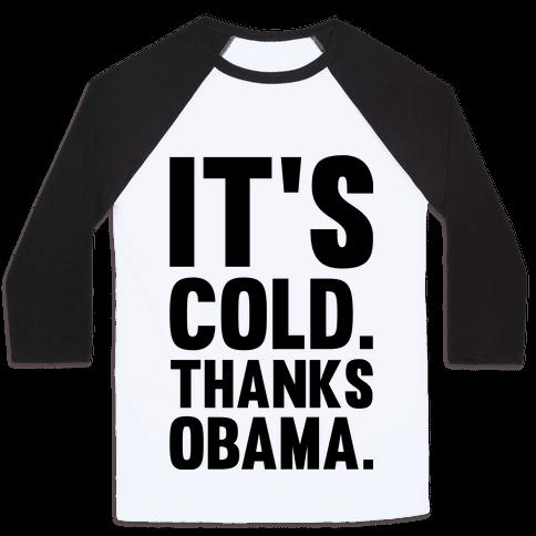 It's Cold. Thanks Obama. Baseball Tee