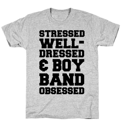 Stressed, Well-Dressed & Boy Band Obsessed T-Shirt
