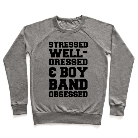 Stressed, Well-Dressed & Boy Band Obsessed Pullover