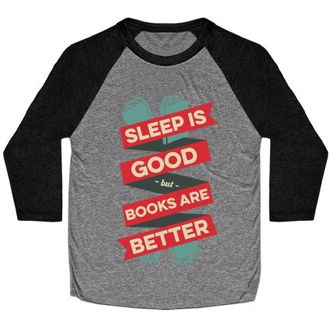 Sleep Is Good But Books Are Better Baseball Tee