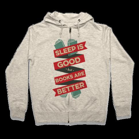 Sleep Is Good But Books Are Better Zip Hoodie