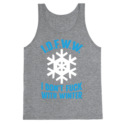 I.D.F.W.W. (I Don't F*** With Winter) Tank Top
