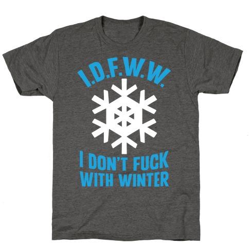 I.D.F.W.W. (I Don't F*** With Winter) T-Shirt