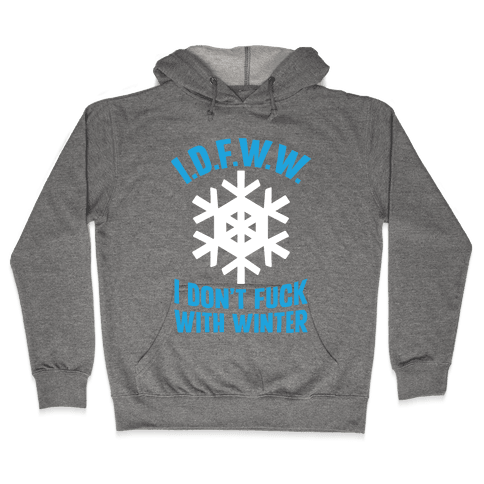 I.D.F.W.W. (I Don't F*** With Winter) Hooded Sweatshirt