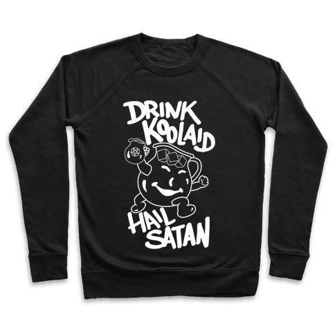 Drink Kool-aid, Hail Satan Pullover
