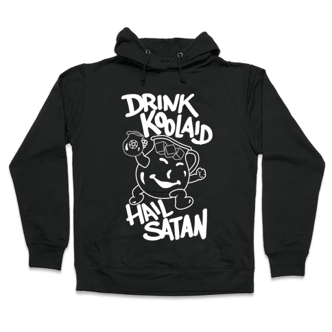 Drink Kool-aid, Hail Satan Hooded Sweatshirt