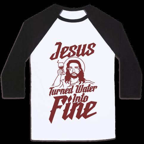 Jesus Turned Water Into Fine Baseball Tee