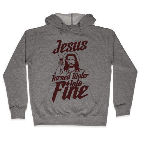 Jesus Turned Water Into Fine Hooded Sweatshirt