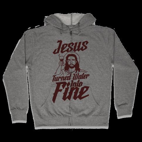 Jesus Turned Water Into Fine Zip Hoodie