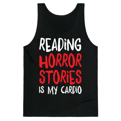 Reading Horror Stories Is My Cardio Tank Top