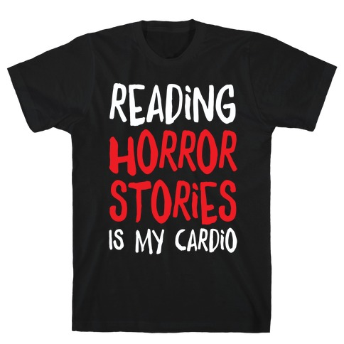 Reading Horror Stories Is My Cardio T-Shirt
