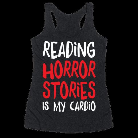 Reading Horror Stories Is My Cardio Racerback Tank Top