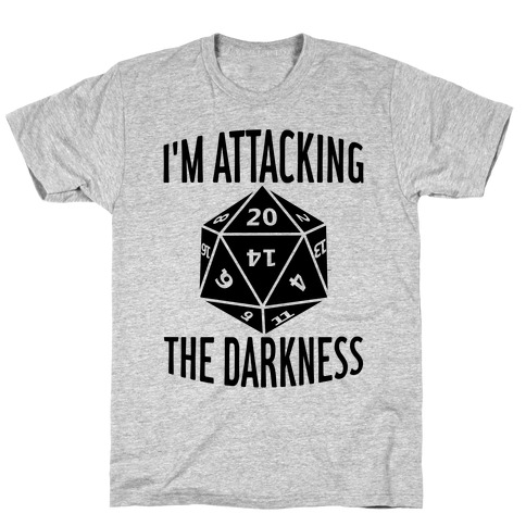 I'm Attacking The Darkness T-Shirt
