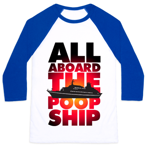 All Aboard The Poop Ship Baseball Tee