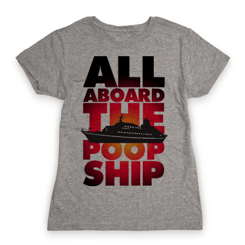All Aboard The Poop Ship Womens T-Shirt
