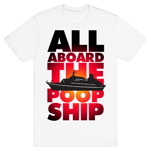 All Aboard The Poop Ship Mens T-Shirt