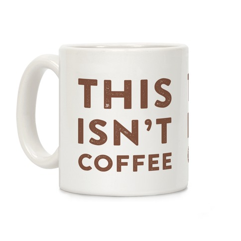 This Isn't Coffee Coffee Mug